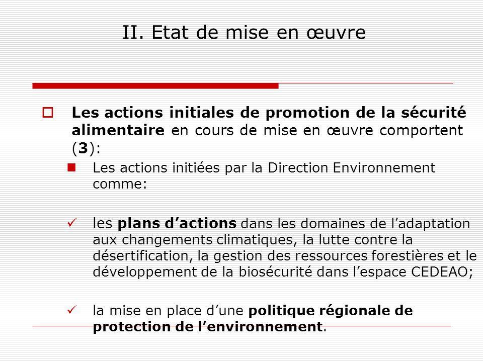 II. Etat de mise en œuvre Les actions initiales de promotion de la sécurité alimentaire en cours de mise en œuvre comportent (3):