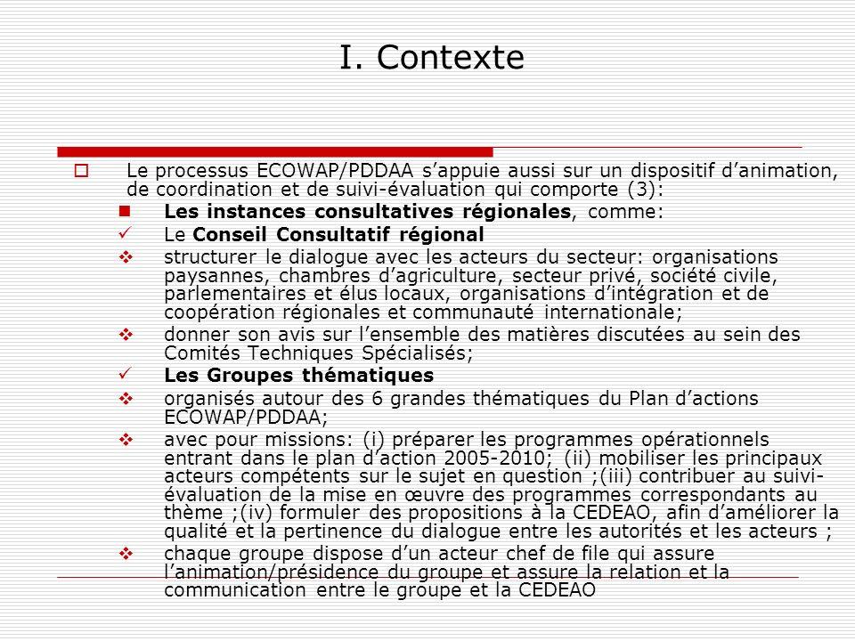 I. Contexte Le processus ECOWAP/PDDAA s'appuie aussi sur un dispositif d'animation, de coordination et de suivi-évaluation qui comporte (3):
