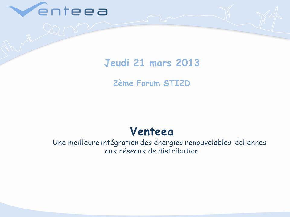 Jeudi 21 mars 2013 2ème Forum STI2D Venteea Une meilleure intégration des énergies renouvelables éoliennes aux réseaux de distribution