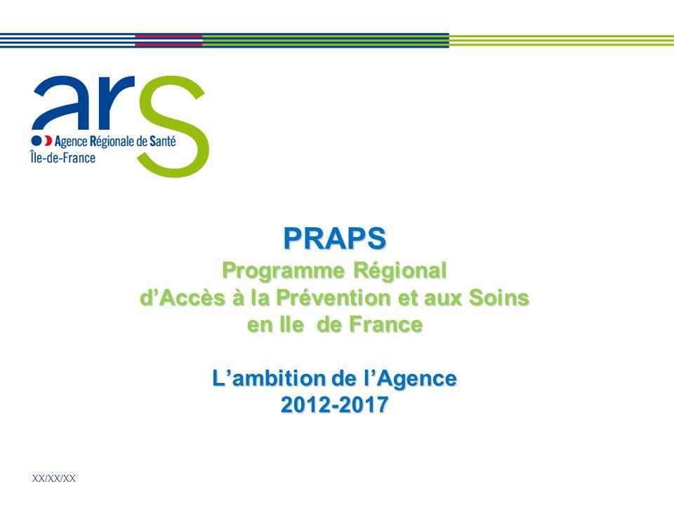 PRAPS Programme Régional d'Accès à la Prévention et aux Soins en Ile de France L'ambition de l'Agence 2012-2017