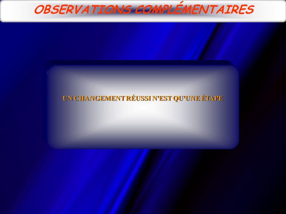 OBSERVATIONS COMPLÉMENTAIRES UN CHANGEMENT RÉUSSI N EST QU UNE ÉTAPE
