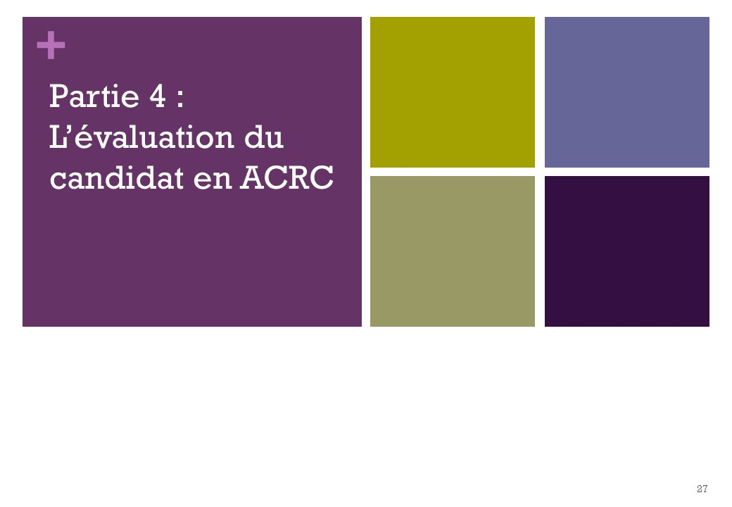 Partie 4 : L'évaluation du candidat en ACRC