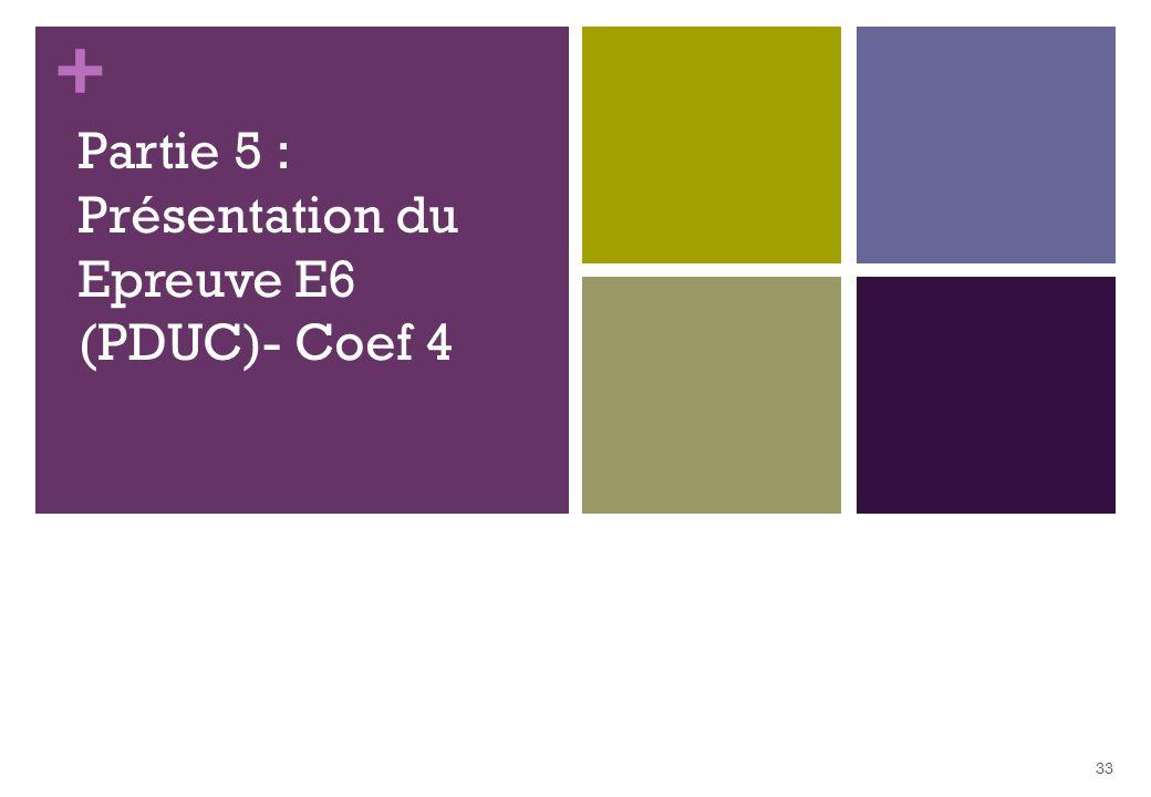 Partie 5 : Présentation du Epreuve E6 (PDUC)- Coef 4