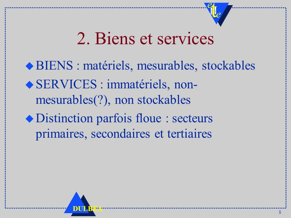2. Biens et services BIENS : matériels, mesurables, stockables
