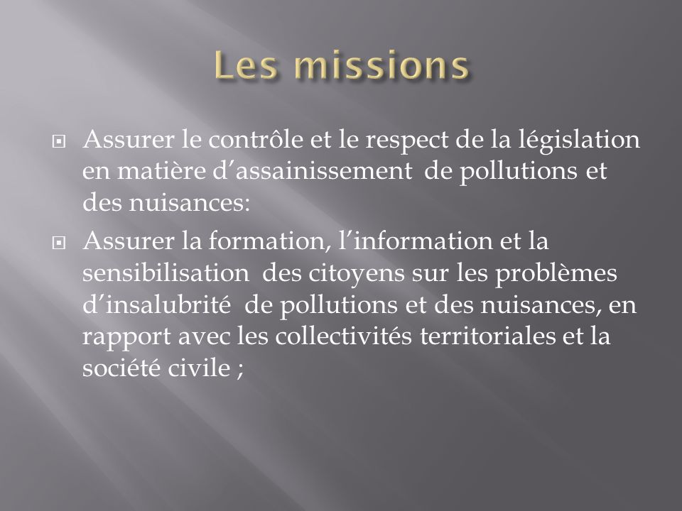 Les missions Assurer le contrôle et le respect de la législation en matière d'assainissement de pollutions et des nuisances: