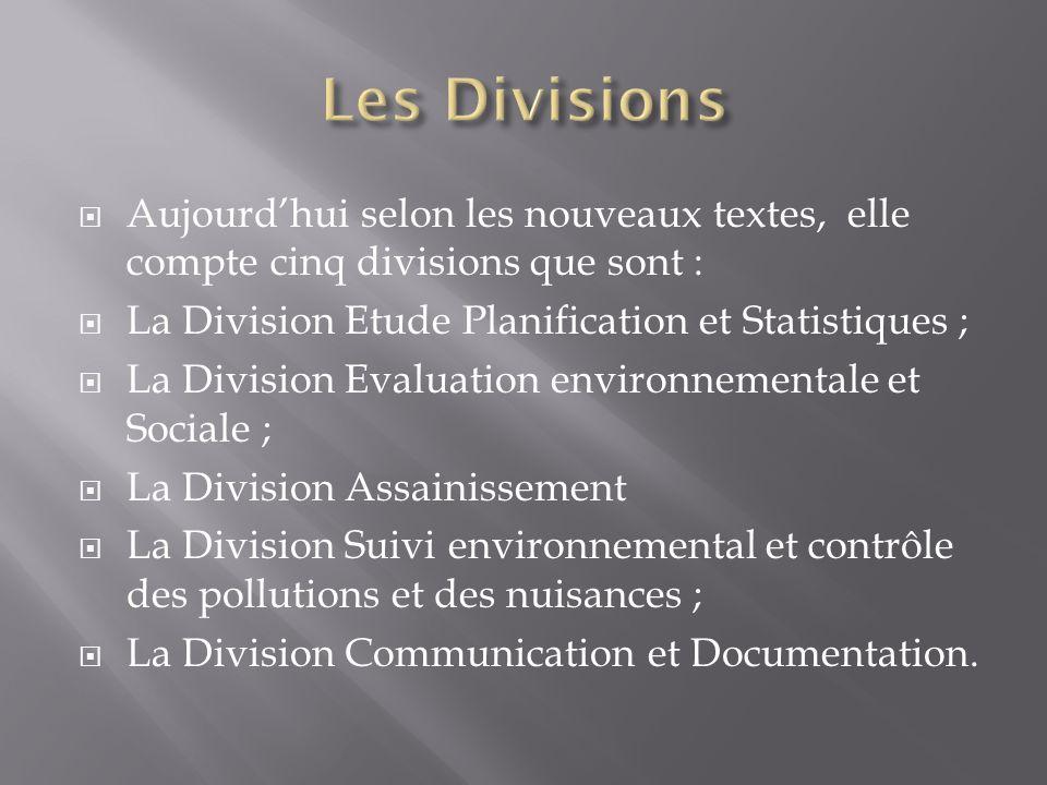 Les Divisions Aujourd'hui selon les nouveaux textes, elle compte cinq divisions que sont : La Division Etude Planification et Statistiques ;