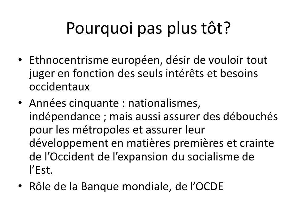 Pourquoi pas plus tôt Ethnocentrisme européen, désir de vouloir tout juger en fonction des seuls intérêts et besoins occidentaux.