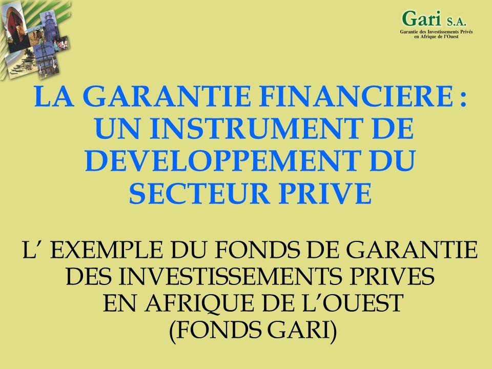 LA GARANTIE FINANCIERE : UN INSTRUMENT DE DEVELOPPEMENT DU SECTEUR PRIVE L' EXEMPLE DU FONDS DE GARANTIE DES INVESTISSEMENTS PRIVES EN AFRIQUE DE L'OUEST (FONDS GARI)