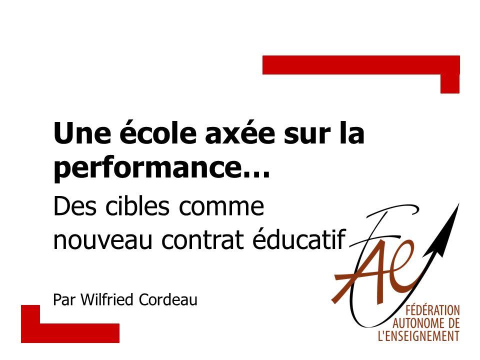 Une école axée sur la performance… Des cibles comme nouveau contrat éducatif Par Wilfried Cordeau