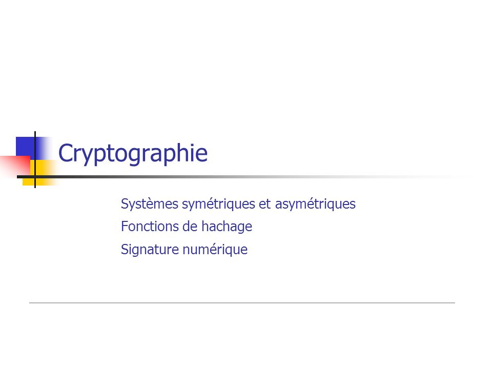 Cryptographie Systèmes symétriques et asymétriques