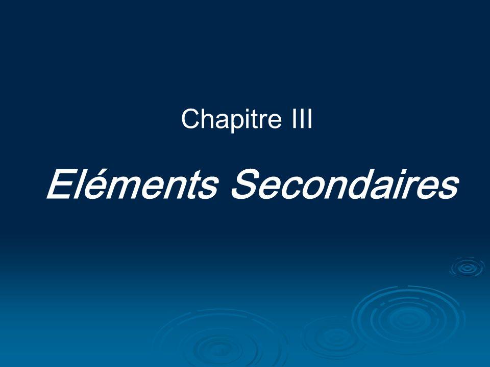Chapitre III Eléments Secondaires