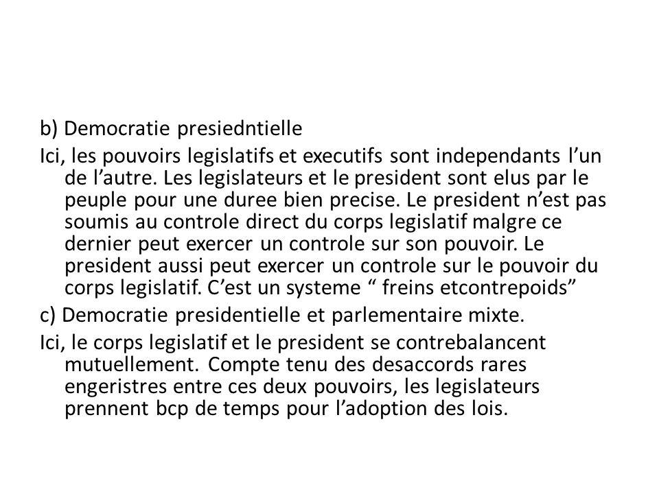 b) Democratie presiedntielle Ici, les pouvoirs legislatifs et executifs sont independants l'un de l'autre.