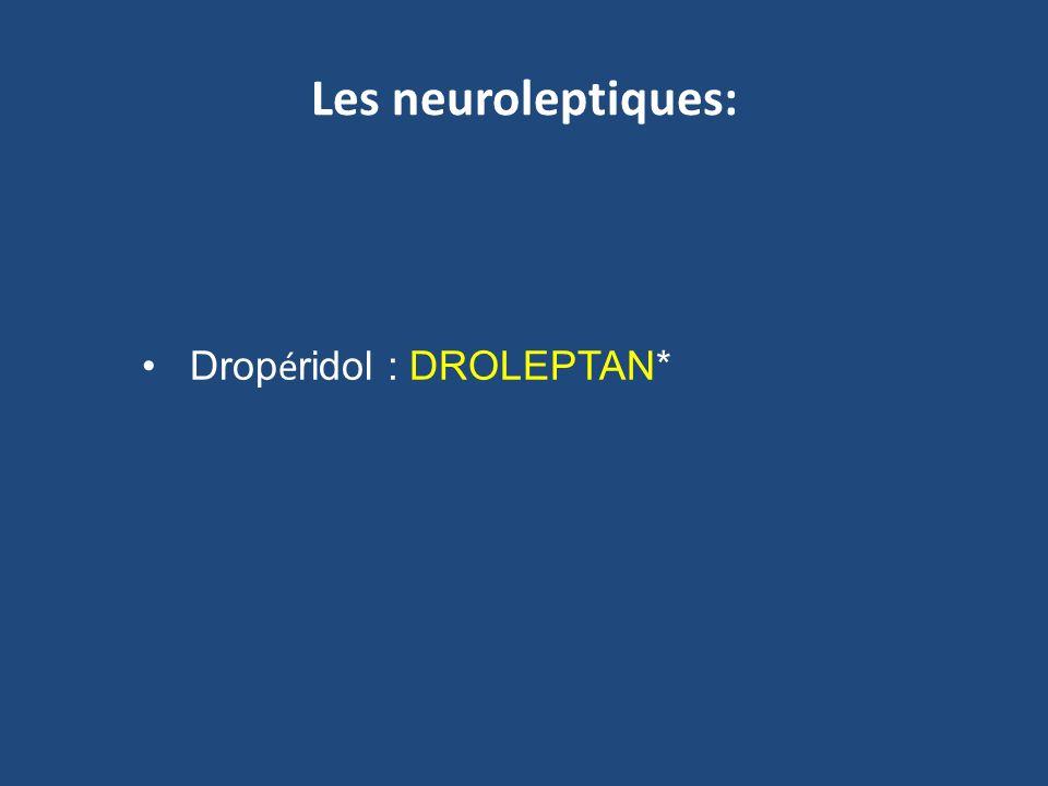 Les neuroleptiques: Dropéridol : DROLEPTAN*