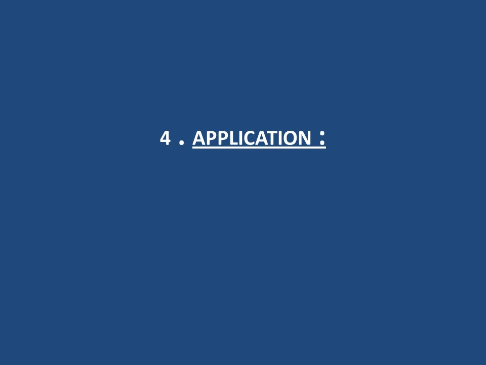 4 . APPLICATION :