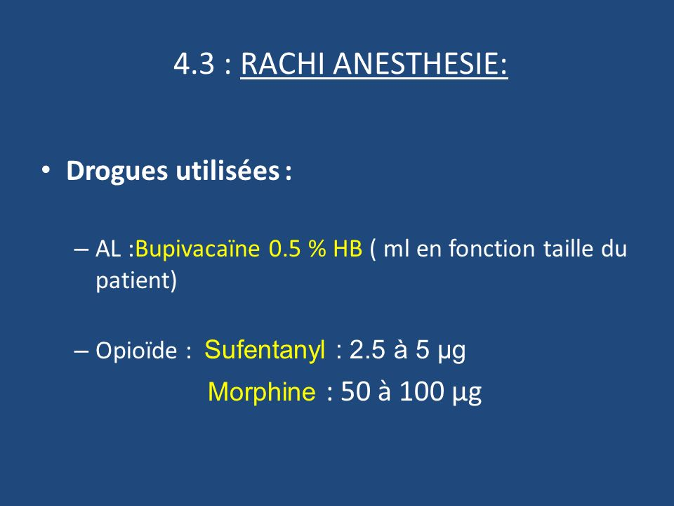 4.3 : RACHI ANESTHESIE: Drogues utilisées :