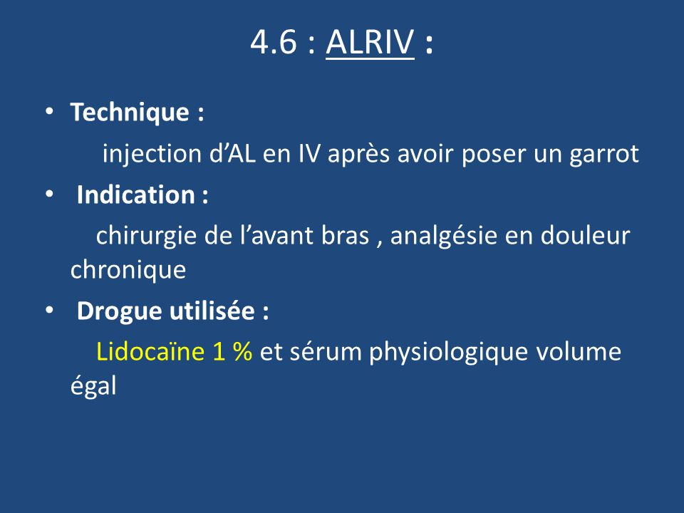 4.6 : ALRIV : Technique : injection d'AL en IV après avoir poser un garrot. Indication :
