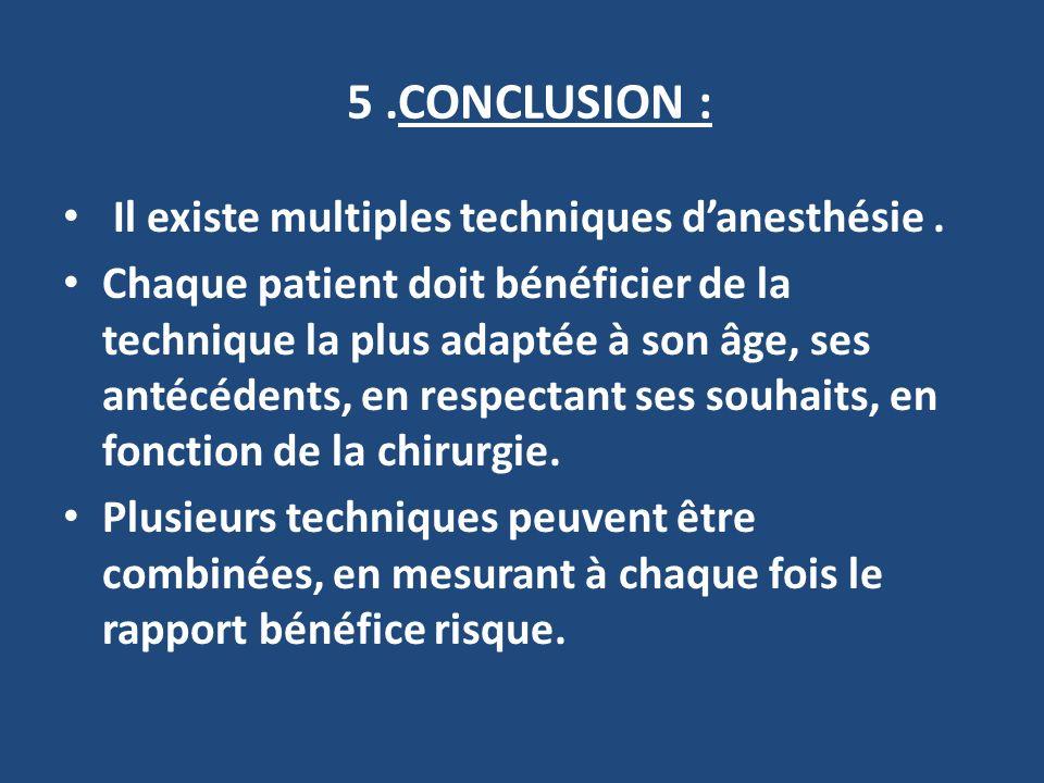5 .CONCLUSION : Il existe multiples techniques d'anesthésie .