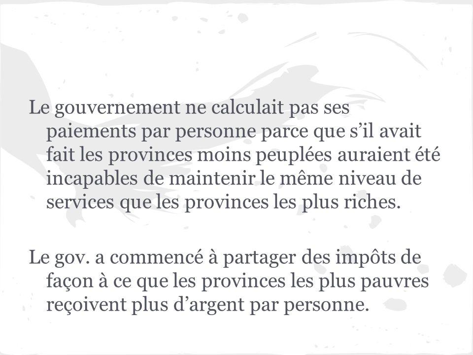 Le gouvernement ne calculait pas ses paiements par personne parce que s'il avait fait les provinces moins peuplées auraient été incapables de maintenir le même niveau de services que les provinces les plus riches.