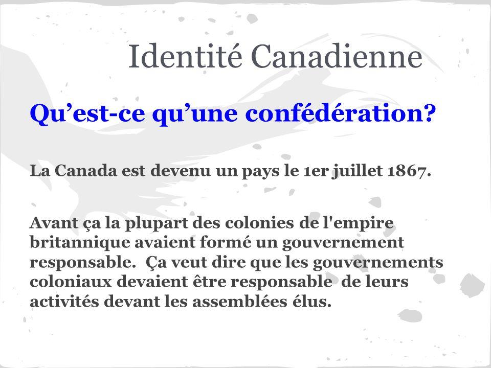Identité Canadienne Qu'est-ce qu'une confédération