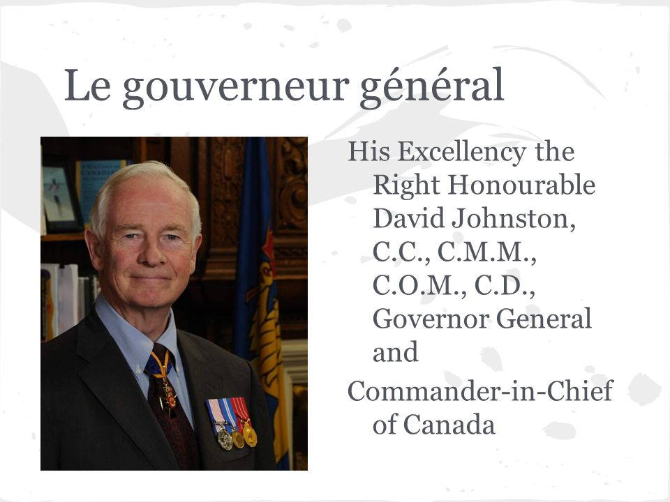 Le gouverneur général His Excellency the Right Honourable David Johnston, C.C., C.M.M., C.O.M., C.D., Governor General and.
