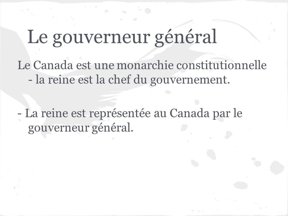 Le gouverneur général Le Canada est une monarchie constitutionnelle - la reine est la chef du gouvernement.