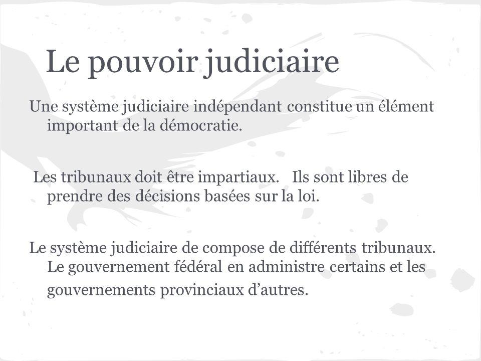 Le pouvoir judiciaire Une système judiciaire indépendant constitue un élément important de la démocratie.