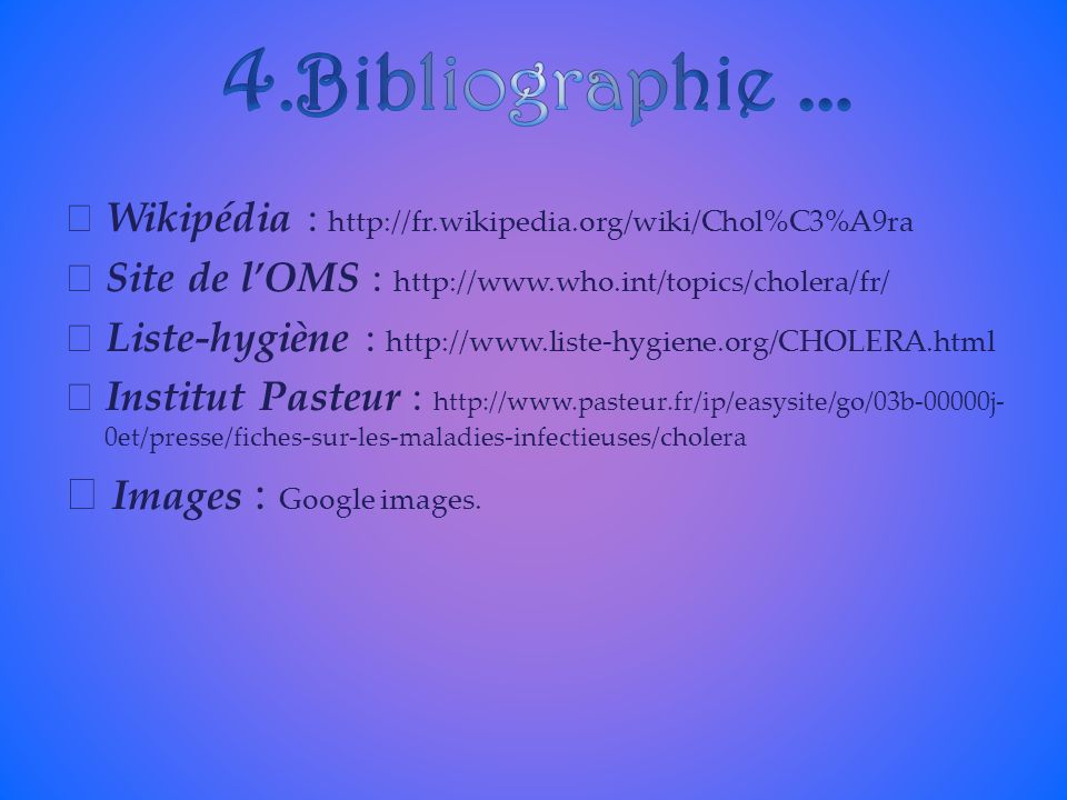 4.Bibliographie …  Images : Google images.
