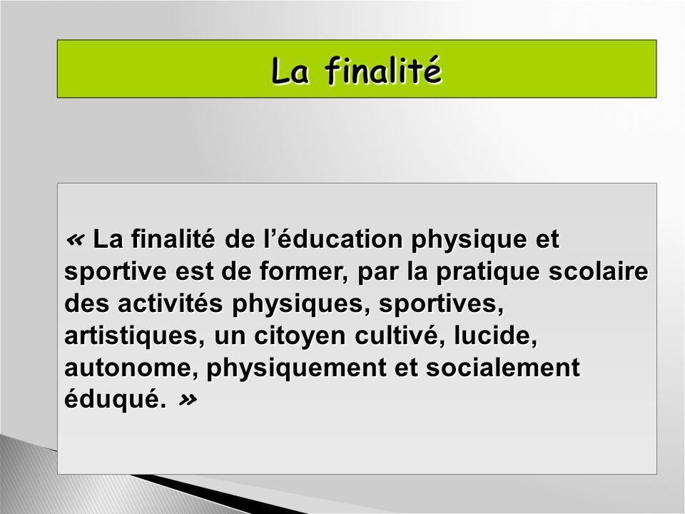 « La finalité de l'éducation physique et sportive est de former, par la pratique scolaire des activités physiques, sportives, artistiques, un citoyen cultivé, lucide, autonome, physiquement et socialement éduqué. »