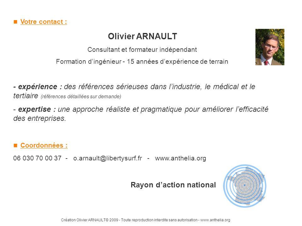  Votre contact : Olivier ARNAULT. Consultant et formateur indépendant. Formation d'ingénieur - 15 années d'expérience de terrain.