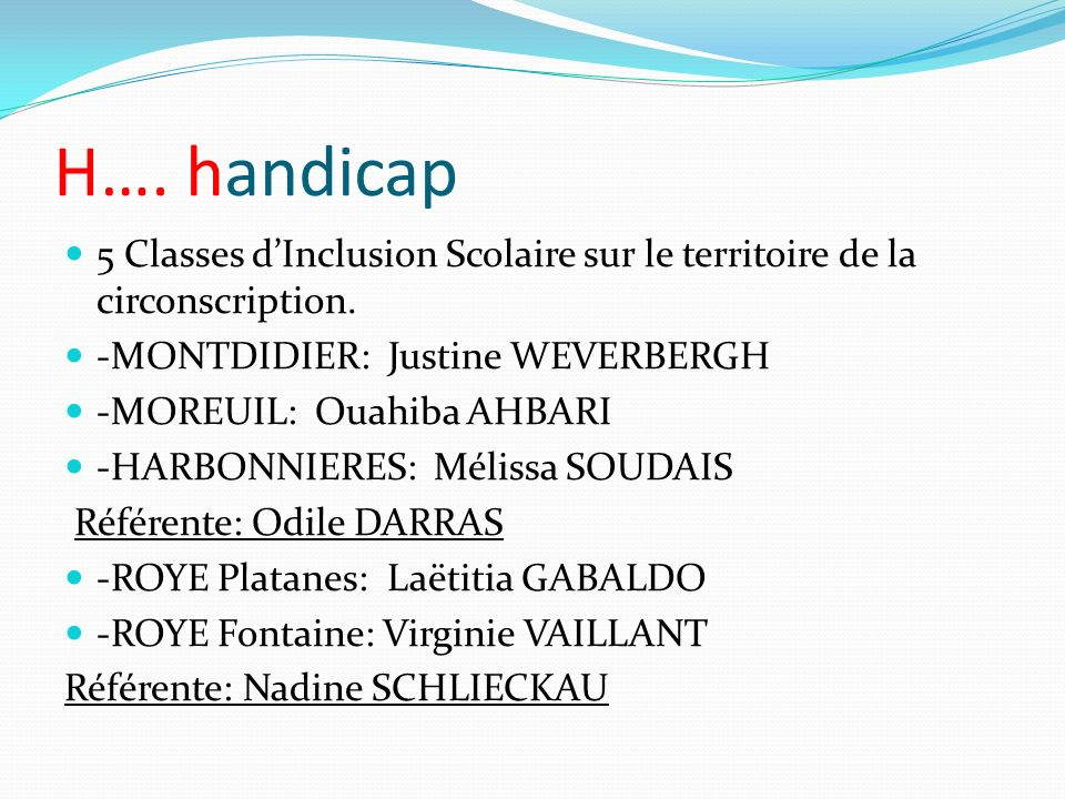 H…. handicap 5 Classes d'Inclusion Scolaire sur le territoire de la circonscription. -MONTDIDIER: Justine WEVERBERGH.
