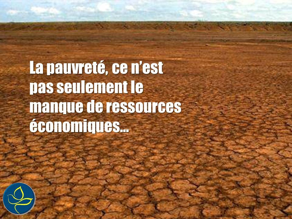 La pauvreté, ce n'est pas seulement le manque de ressources économiques…