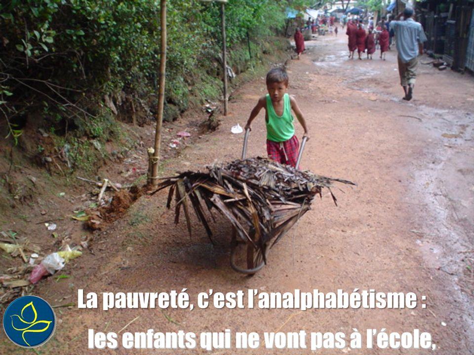La pauvreté, c'est l'analphabétisme :