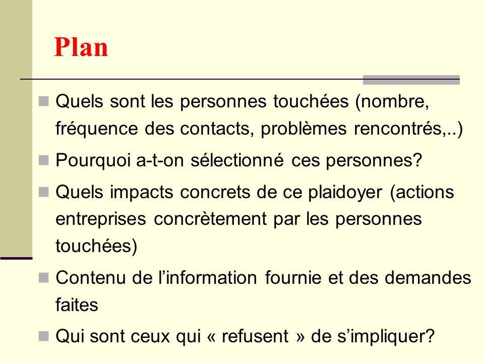 Plan Quels sont les personnes touchées (nombre, fréquence des contacts, problèmes rencontrés,..) Pourquoi a-t-on sélectionné ces personnes