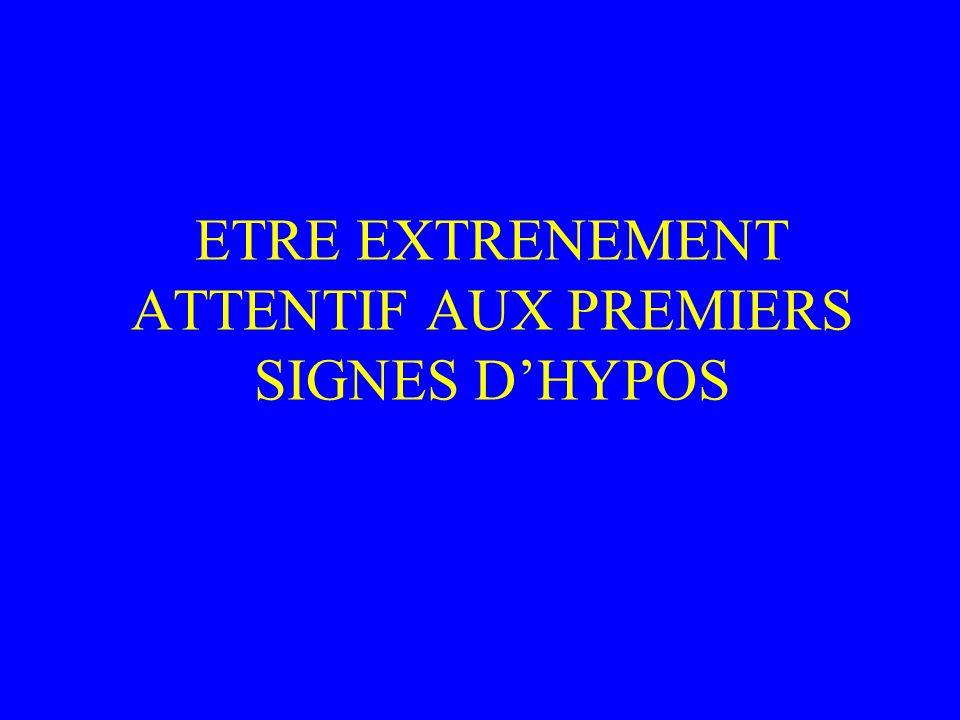 ETRE EXTRENEMENT ATTENTIF AUX PREMIERS SIGNES D'HYPOS
