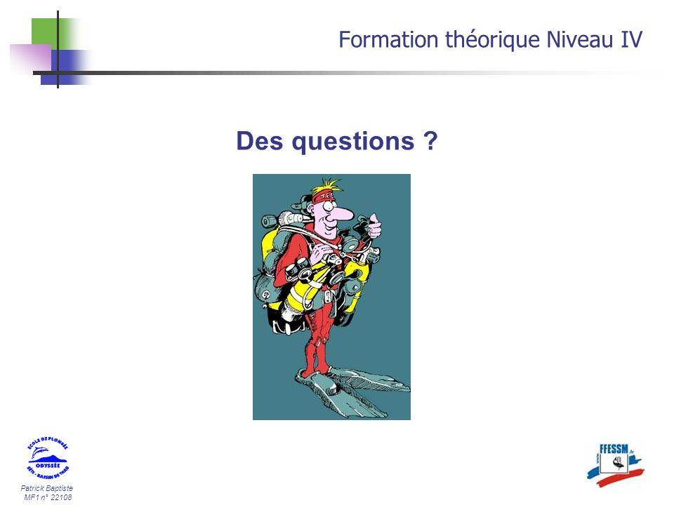 31/03/2017 Formation théorique Niveau IV Des questions