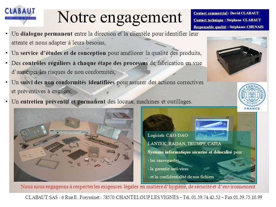 Notre engagement Contact commercial : David CLABAUT. Contact technique : Stéphane CLABAUT. Responsable qualité : Stéphanie CHENAIS.