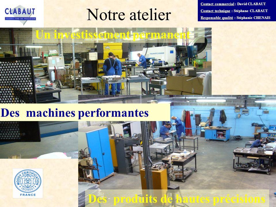 Notre atelier Un investissement permanent Des machines performantes
