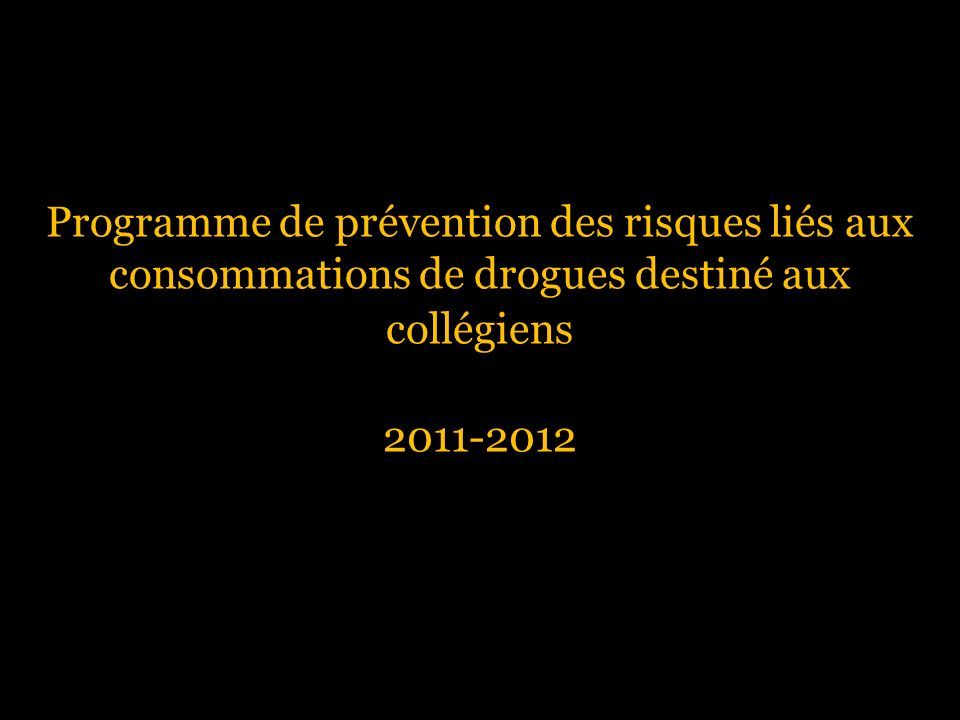 Programme de prévention des risques liés aux consommations de drogues destiné aux collégiens 2011-2012