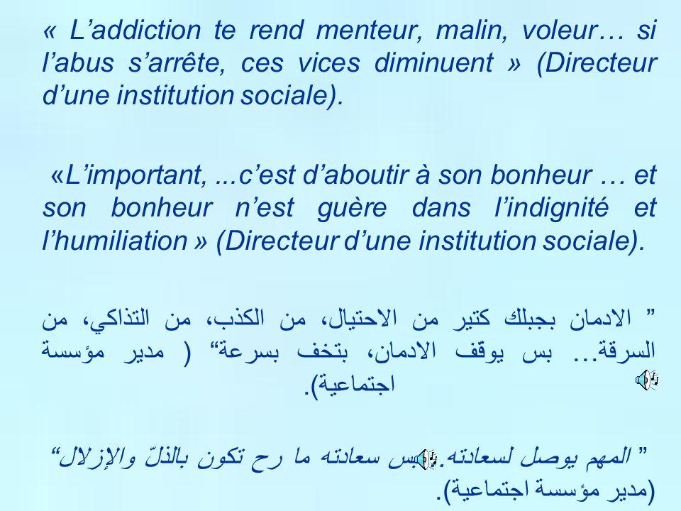« L'addiction te rend menteur, malin, voleur… si l'abus s'arrête, ces vices diminuent » (Directeur d'une institution sociale).