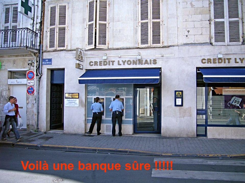 Voilà une banque sûre !!!!!
