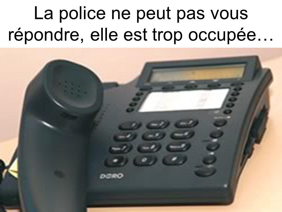 La police ne peut pas vous répondre, elle est trop occupée…
