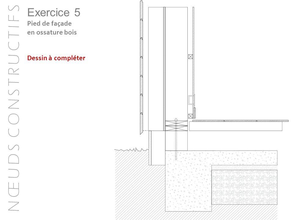 Exercice 5 Pied de façade en ossature bois Dessin à compléter