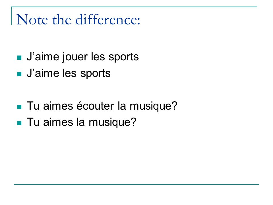 Note the difference: J'aime jouer les sports J'aime les sports