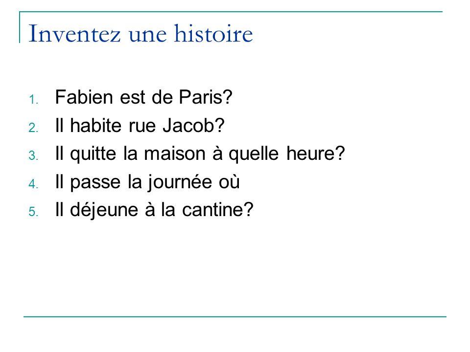 Inventez une histoire Fabien est de Paris Il habite rue Jacob
