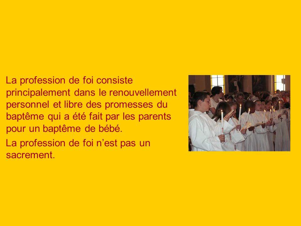 La profession de foi consiste principalement dans le renouvellement personnel et libre des promesses du baptême qui a été fait par les parents pour un baptême de bébé.