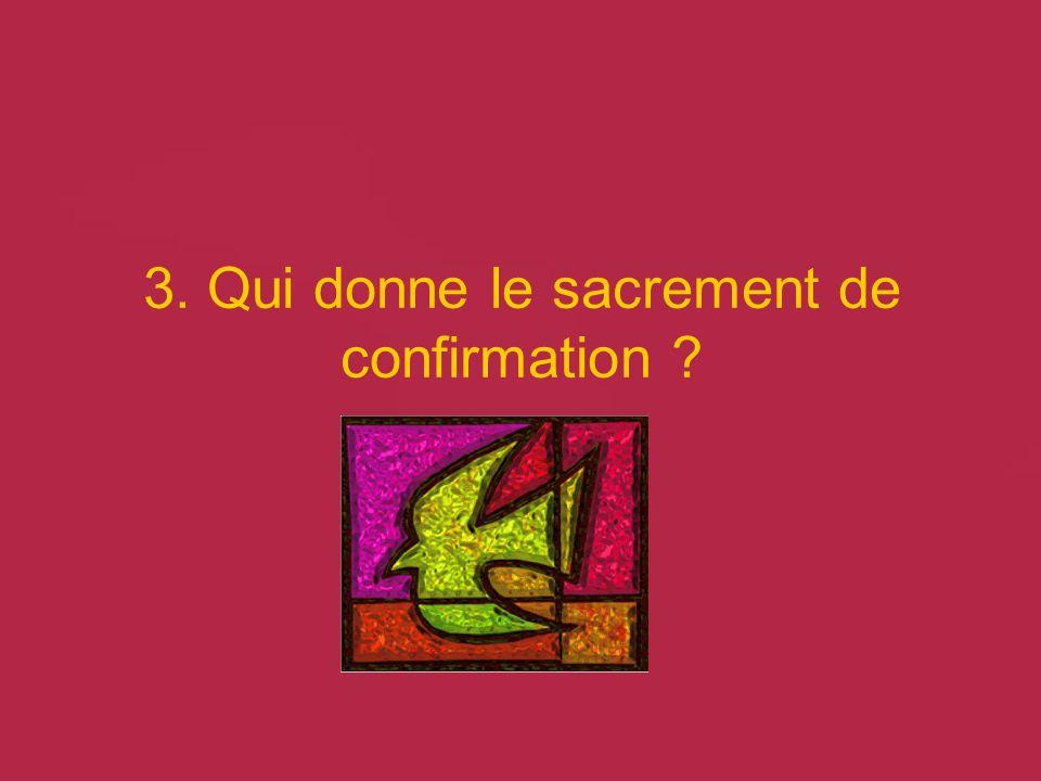 3. Qui donne le sacrement de confirmation