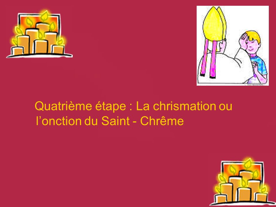 Quatrième étape : La chrismation ou l'onction du Saint - Chrême