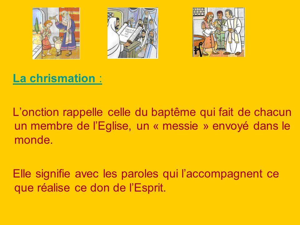 La chrismation : L'onction rappelle celle du baptême qui fait de chacun un membre de l'Eglise, un « messie » envoyé dans le monde.