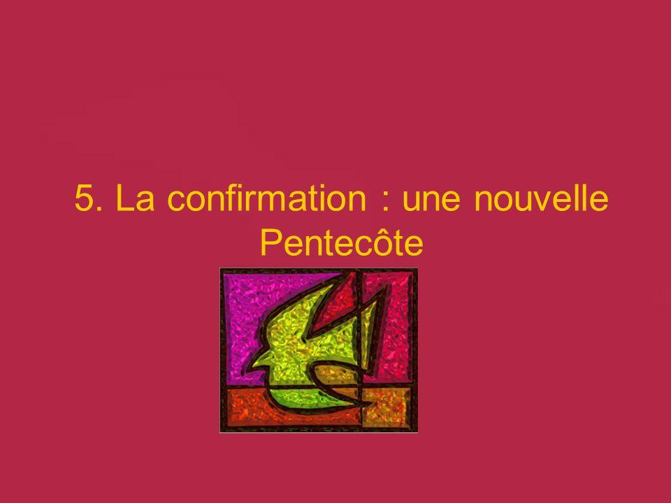 5. La confirmation : une nouvelle Pentecôte