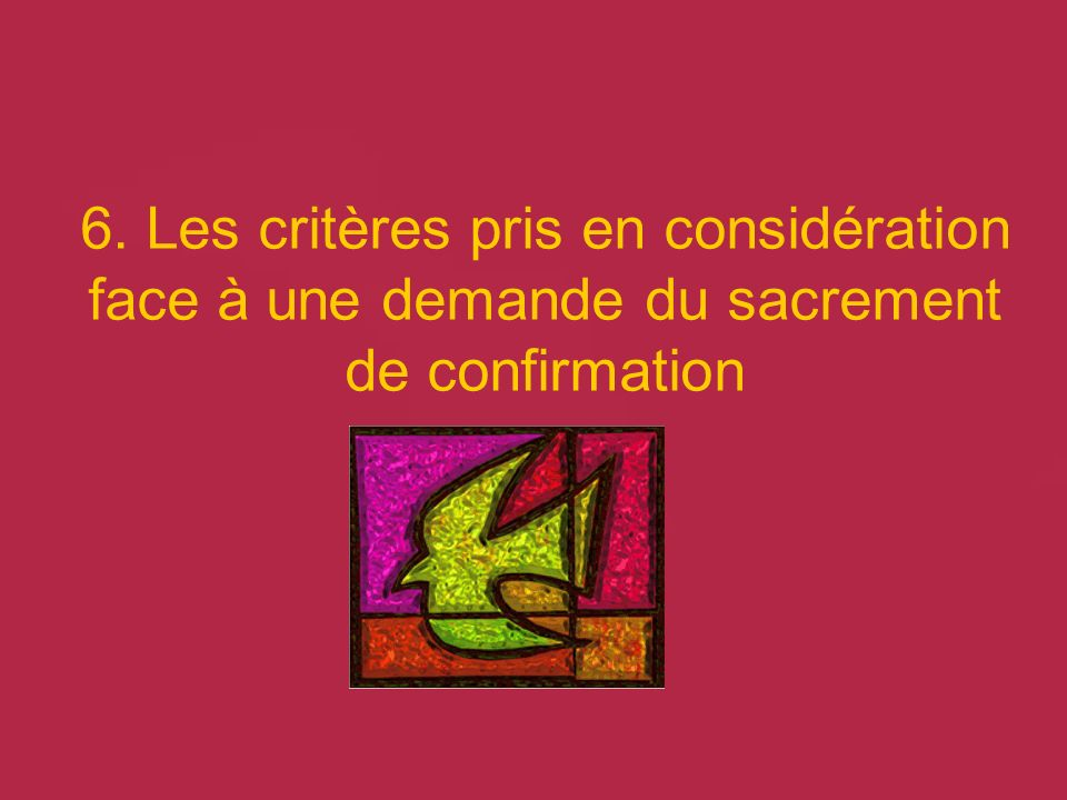 6. Les critères pris en considération face à une demande du sacrement de confirmation